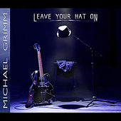 Play & Download Leave Your Hat On by Michael Grimm | Napster