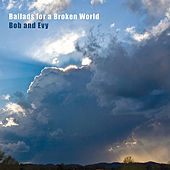 Play & Download Ballads For A Broken World by Bob (6) | Napster