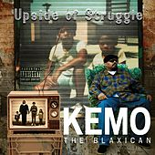 Upside of Struggle by Kemo The Blaxican