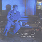 The Greater Good by Larry Whitler