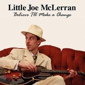 Believe I'll Make a Change by Little Joe Mclerran
