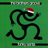 Play & Download Funky Santa by The Brothers Groove | Napster