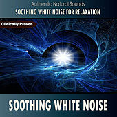 Play & Download Soothing White Noise (Authentic Natural Sounds) by Soothing White Noise for Relaxation | Napster