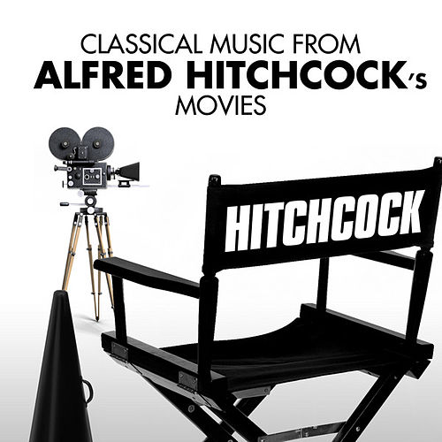 Play & Download Classical Music from Alfred Hitchcock's Movies by Various Artists | Napster