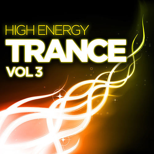 Play & Download High Energy Trance, Vol. 3 by Various Artists | Napster