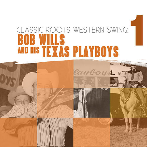Play & Download Classic Roots Western Swing: Bob Wills and the Texas Playboys Vol. 1 by Bob Wills | Napster