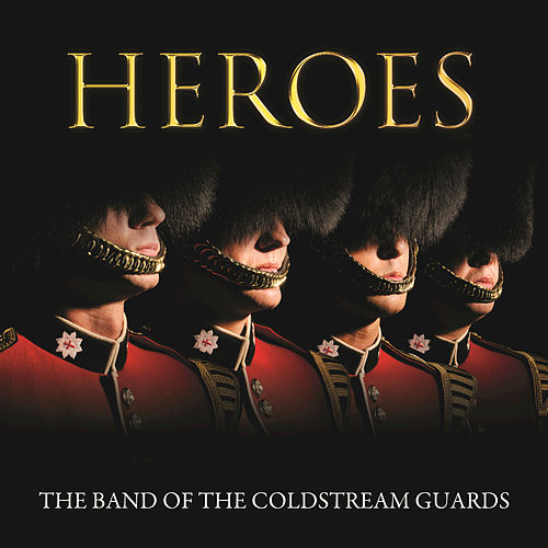 Heroes by The Coldstream Guards Band