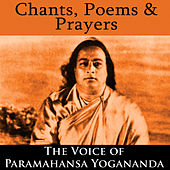 Chants, Poems & Prayers - The Voice Of Paramahansa Yogananda by Paramahansa Yogananda