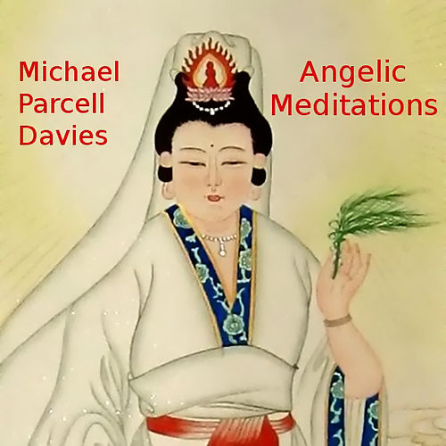 Play & Download Angelic Meditations by Michael Parcell-Davies | Napster