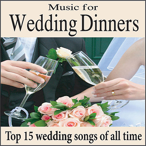 Play & Download Music for Wedding Dinners: Top 15 Wedding Songs, Piano Wedding Music for Grooms Dinner & Wedding Reception by Wedding Music Artists | Napster