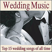 Play & Download Wedding Music: Top 15 Wedding Songs of All Time, Wedding Preludes, Interludes, Recessionals, Postludes by Wedding Music Artists | Napster