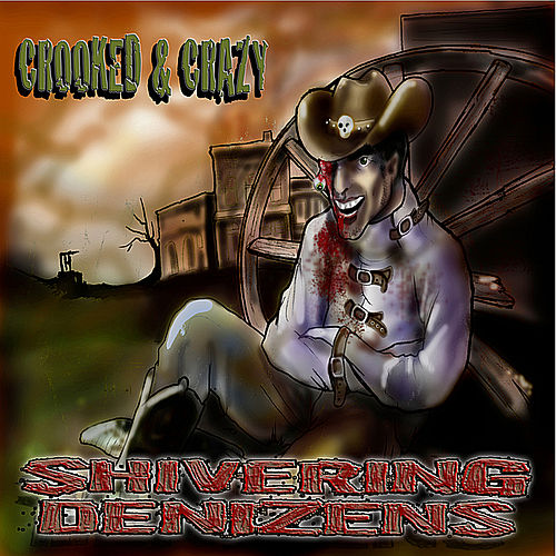Crooked And Crazy by The Shivering Denizens