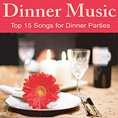 Dinner Music: Top 15 Songs for Dinner Parties, Music for Dinner by Calming Piano