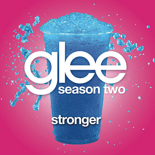 Stronger (Glee Cast Version) by Glee Cast