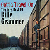 Gotta Travel On: The Very Best Of Billy Grammar by Billy Grammer