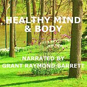 Healthy Mind & Body - Guided Spoken Meditation To Help Bring You To A Balanced & Peaceful State Of Mind by Grant Raymond Barrett