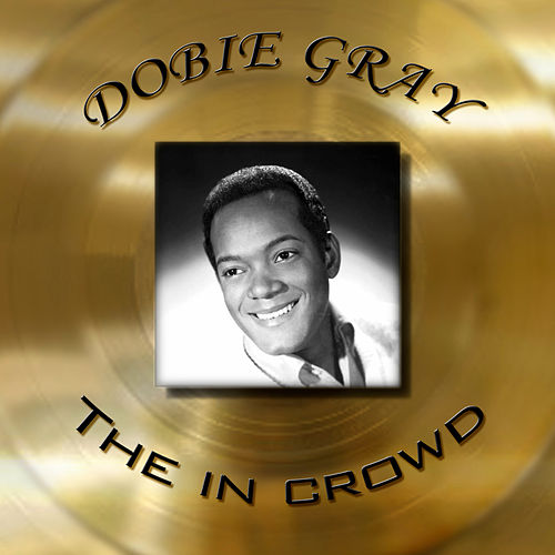 Play & Download Dobie Gray - The In Crowd by Dobie Gray | Napster