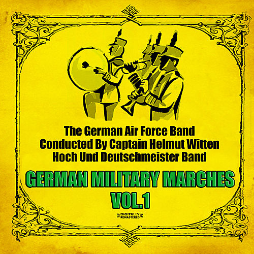 Play & Download German Military Marches Vol. 1 (Digitally Remastered) by Various Artists | Napster