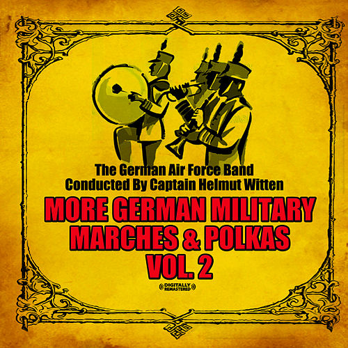 Play & Download More German Military Marches & Polkas Vol. 2 (Digitally Remastered) by German Airforce Band | Napster