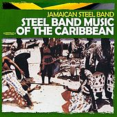 Play & Download Steel Band Music Of The Caribbean (Digitally Remastered) by The Jamaican Steel Band | Napster