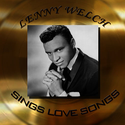 Play & Download Lenny Welch - Sings Love Songs by Lenny Welch | Napster