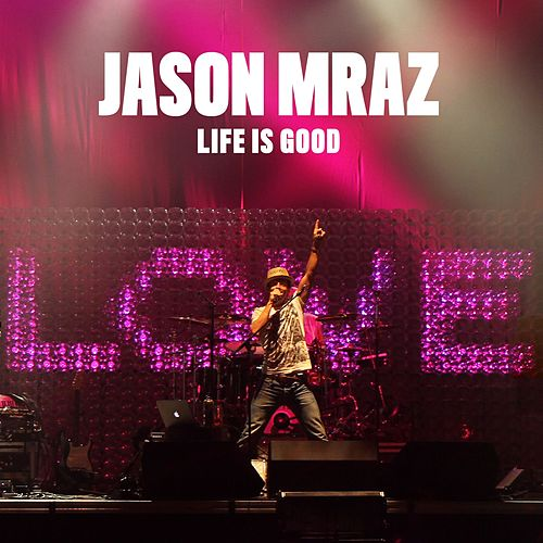 Play & Download Life Is Good by Jason Mraz | Napster