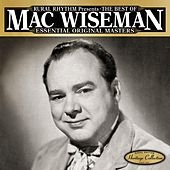 Play & Download The Best Of Mac Wiseman - Essential Original Masters - 25 Classics by Mac Wiseman | Napster