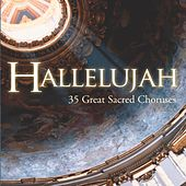 Hallelujah - 35 Great Sacred Choruses by Various Artists