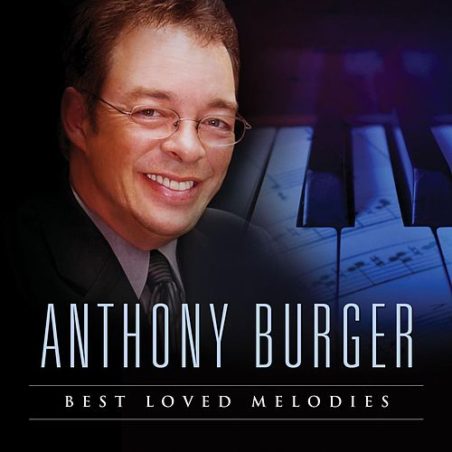 Play & Download Best Loved Melodies by Anthony Burger | Napster