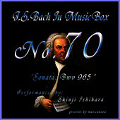 Play & Download Bach In Musical Box 70 /sonata Bwv 965 by Shinji Ishihara | Napster