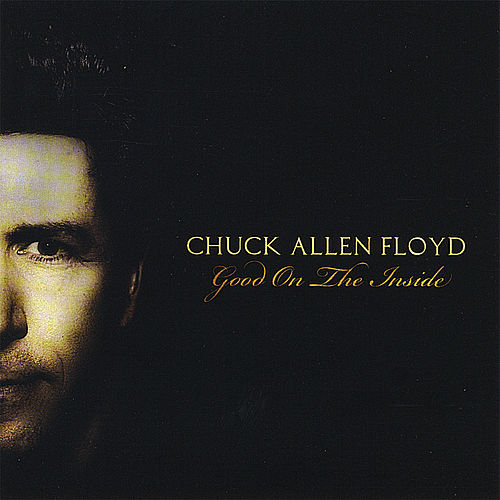 Play & Download Good On The Inside by Chuck Allen Floyd | Napster