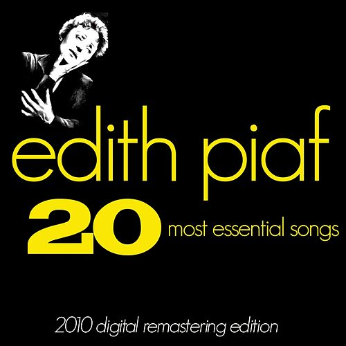 Play & Download Edith Piaf : The 20 Most Essential Songs (Greatest hits - 2010 Digital Remastering Edition) by Edith Piaf | Napster