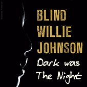 Play & Download Dark Was the Night by Blind Willie Johnson | Napster