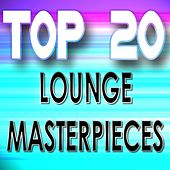 Top 20 Lounge Masterpieces by Various Artists