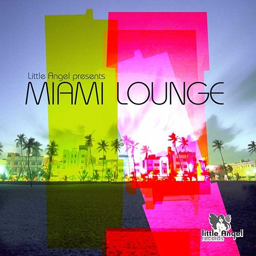 Play & Download Little Angel Records pres. Miami Lounge by Various Artists | Napster