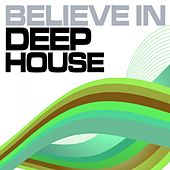 Believe In Deep House, Vol. 1 (Best of Loungy Chillhouse Tunes from Vocal to Soulful, Summer Edition) by Various Artists