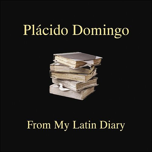 Play & Download From My Latin Diary by Placido Domingo | Napster