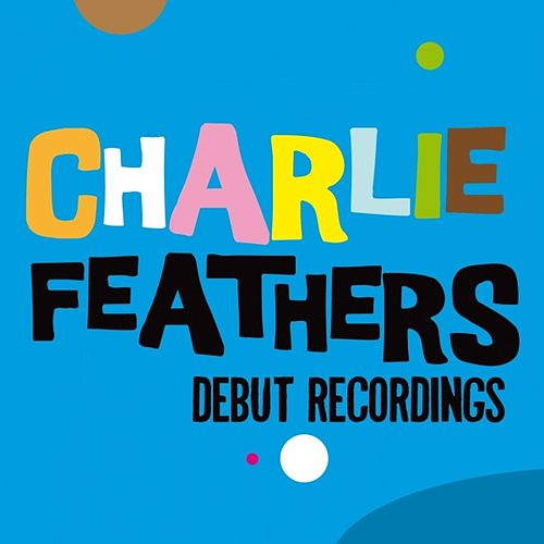 Play & Download Debut Recordings by Charlie Feathers | Napster