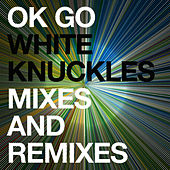 Play & Download White Knuckles Remixes - EP by OK Go | Napster