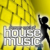 Play & Download Deeper Soul of House Music, Vol. 6 (Best of Deep, Soulful and Vocal House) by Various Artists | Napster