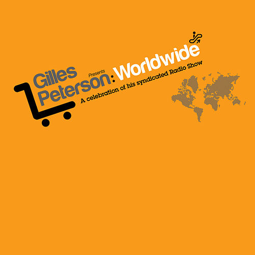 Gilles Peterson: Worldwide - A Celebration of his Syndicated Radio Show by Gilles Peterson