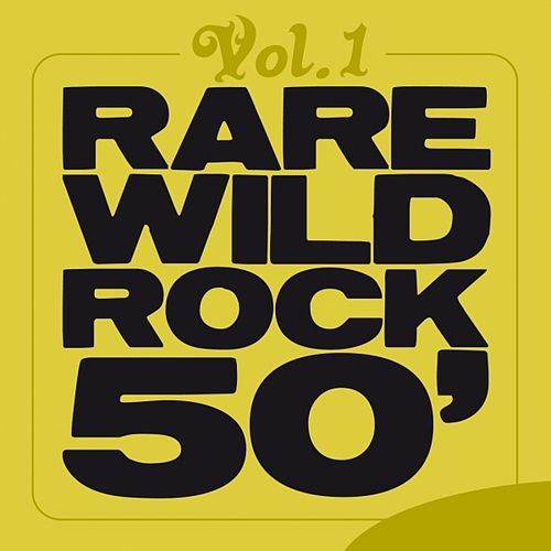 Play & Download Rare Wild Rock 50', Vol. 1 by Various Artists | Napster