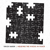 Play & Download Holding The Pieces In Place by Erick Baker | Napster