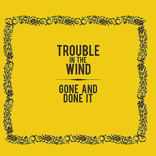 Play & Download Gone and Done It by Trouble in the Wind | Napster