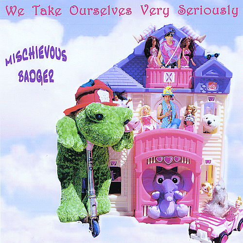 Play & Download We Take Ourselves Very Seriously by Mischievous Badger | Napster