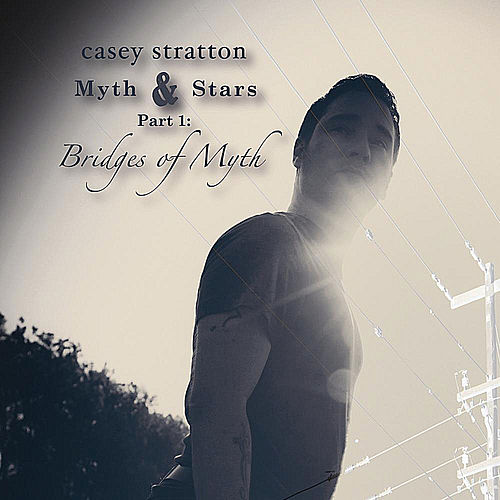 Play & Download Myth & Stars Part 1: Bridges of Myth by Casey Stratton | Napster