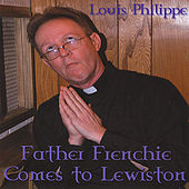Father Frenchie Comes To Lewiston by louis philippe