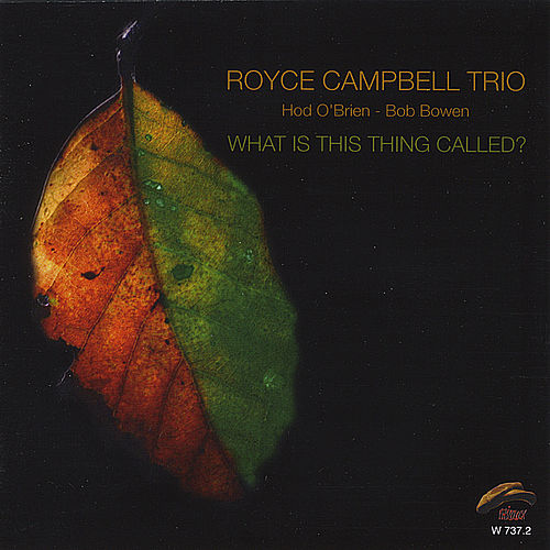 What Is This Thing Called? by Royce Campbell Trio