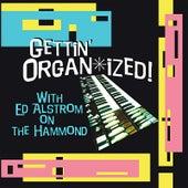 Gettin' Organ-ized by Ed Alstrom