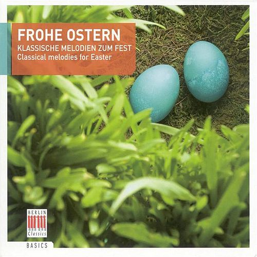 Classical Melodies for Easter - Bach, J.S. / Vivaldi, A. / Mendelssohn, Felix / Rossini, G. / Paganini, N. / Beethoven, L. Van by Various Artists